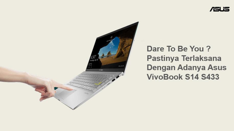 Dare To Be You ? Pastinya Terlaksana Dengan Adanya Asus VivoBook S14 S433