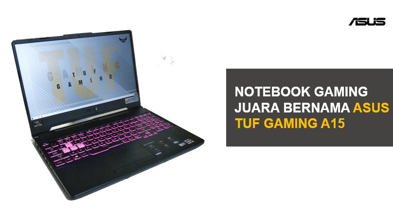 Notebook Gaming Paling Juara Bernama Asus TUF Gaming A15