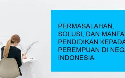 Permasalahan, Solusi, dan Manfaat Pendidikan Kepada Perempuan di Negara Indonesia