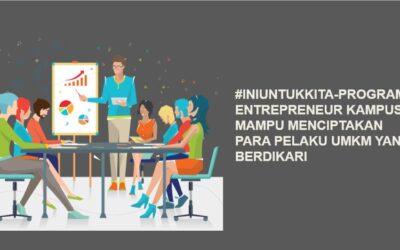 #IniUntukKita-Program Entrepreneur Kampus Mampu Menciptakan Para Pelaku UMKM yang Berdikari