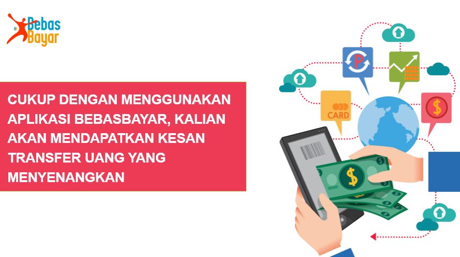 Cukup Dengan Menggunakan Aplikasi BebasBayar, Kalian Akan Mendapatkan Kesan Transfer Uang yang Menyenangkan