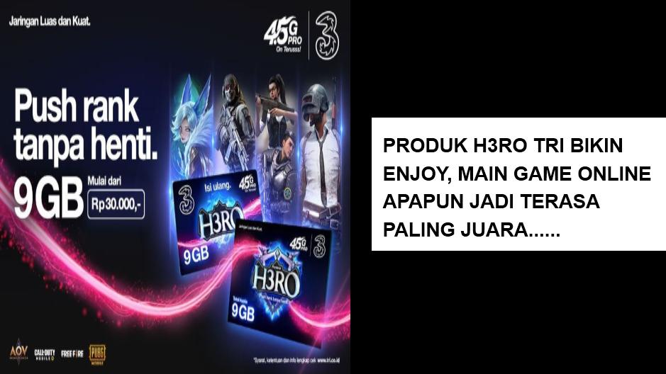 Produk H3RO Tri Bikin Enjoy, Main Game Online Apapun Jadi Terasa Paling Juara