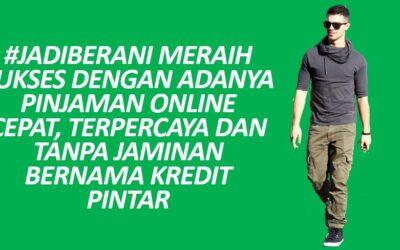 #JadiBerani Meraih Sukses Dengan Adanya Pinjaman Online Cepat, Terpercaya dan Tanpa Jaminan Bernama Kredit Pintar