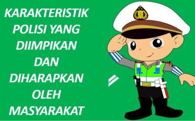 Karakteristik Polisi yang Diimpikan dan Diharapkan Oleh Masyarakat